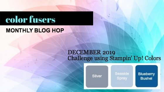 Today's projects were made for the December 2019 Color Challenge and Color Fusers Blog Hop.