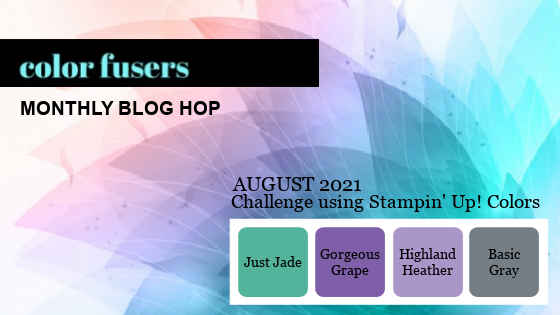 Check out the August 2021 Color Challenge & Blog Hop! The colors this month are Just Jade, Gorgeous Grape, Highland Heather & Basic Gray.